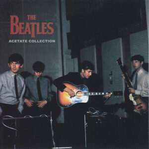 The Beatles - Acetates Collection Vol 1 ( 2 CD!!!!! )( All Tracks Remastered For This New Edition Declicked, Pitch, Phase & levels & Corrected )