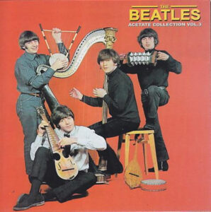 The Beatles - Acetates Collection Vol 3 ( Sourced From Acetate Have Received No Mastering Or Digital Filtering Unless Stated Otherwise )