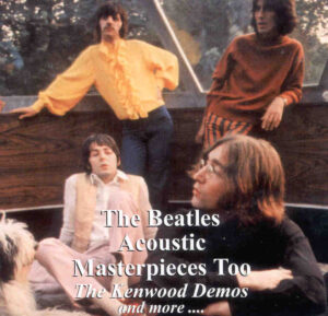 The Beatles - Acoustic Masterpieces II ( The Kenwood Demos and more...) ( Birthday Recs )
