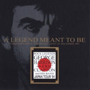 George Harrison - A Legend Meant To Be ( 2 CD!!!!! set ) ( With Eric Clapton Live at Yokohama Arena , Japan , December 1st , 1991 )