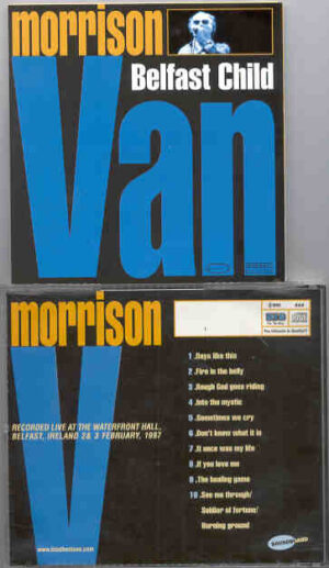 Van Morrison - Belfast Child ( Waterfront Hall , Belfast , Ireland , Feb 2 & 3 , 1997 )