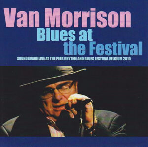 Van Morrison - Blues At The Festival ( Soundboard Live At The Peer Rhythm & Blues Festival, Peer, Belgium July 18th 2010 )