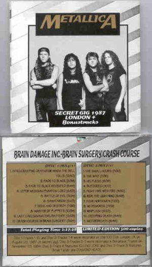 Metallica - Brain Damage Inc.( 2 CD!!!!! SET ) ( Secret Gig in London , UK , Aug 20th , 1987 Plus Bonustracks France '84 )