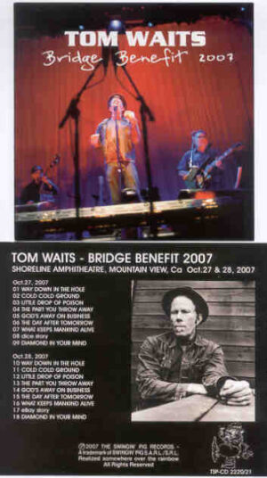 Tom Waits - Bridge Benefit 2007 ( Swingin' Pig ) ( Shoreline Amphitheater , Mountain View , CA , Oct 27th & 28th , 2007 )
