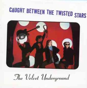 Lou Reed / Velvet Underground - Caught Between The Twisted Stars ( 4 CD SET ) ( A Compilation of Unreleased V.U Bootleg Material )