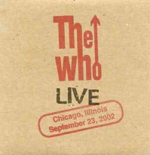 The Who - Chicago , IL , 09.23.06 ( 2 CD!!!!! ) ( Live in Chicago , Illinois , USA , September 23rd , 2002 )