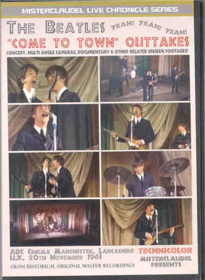 DVD The Beatles - Come To Town Outtakes   ( Misterclaudel )