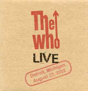 The Who - Detroit 08.23.02 ( 2 CD!!!!! ) ( Live in Detroit , Michigan , USA on August 23rd , 2002 )