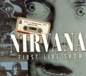Nirvana - First Live Show ( House Party in Raymond , WA , March 7th , 1987 & Radio Show on April 17th , 1987 )
