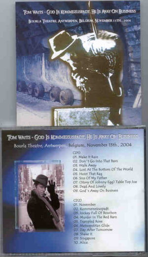 Tom Waits - God IS Kommezuspadt ( He's Away On business ) ( 2 CD!!!!! set ) ( Belgium , November 13th , 2004 )