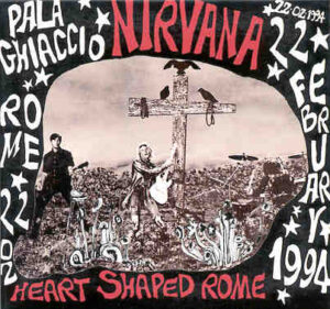 Nirvana - Heart Shaped Rome ( Live at Palaghiaccio , Rome , Italy , February 22nd , 1994 )