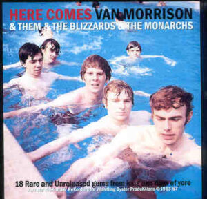 Van Morrison - Here Comes Van Morrison ( Them , The Blizzards & The Monarchs )