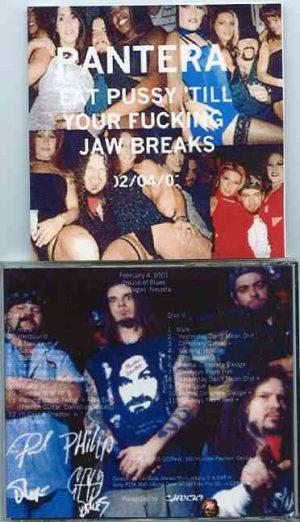 Pantera - Eat Pussy 'Till Your Fucking Jaw Breaks ( 2 CD!!!!! set ) ( House Of Blues , Las Vegas , Feb 4th 2001 )