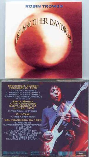Robin Trower - Just Another Daydrean ( Sweden Feb 2nd , 1975 - Sta Monica , July 28th , 1974 & San Francisco 1973 )