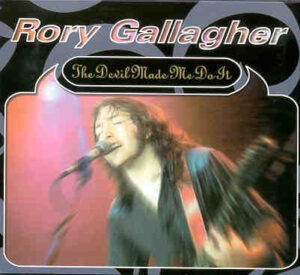 Rory Gallagher - The Devil Made Me Do It ( 2 CD!!!!! set )( Swingin' Pig ) ( Loreley August 28th 1982 + Bonus Montreaux '94 )