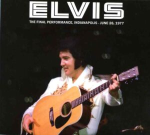 Elvis Presley - The Final Performance ( 2 CD!!!!! SET ) ( Market Square Garden , Indianapolis , IN , June 26th , 1977 )