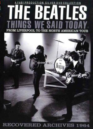 The Beatles - Things We Said Today ( Recovered Archives 1964 )( FAB )( From Liverpool to The North American Tour )