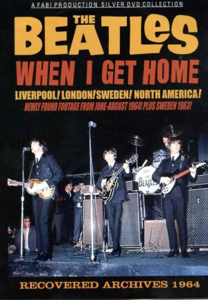 The Beatles - When I Get Home ( recovered Archives 1964 ) ( Liverpool , London , Sweden , North America ) ( FAB )